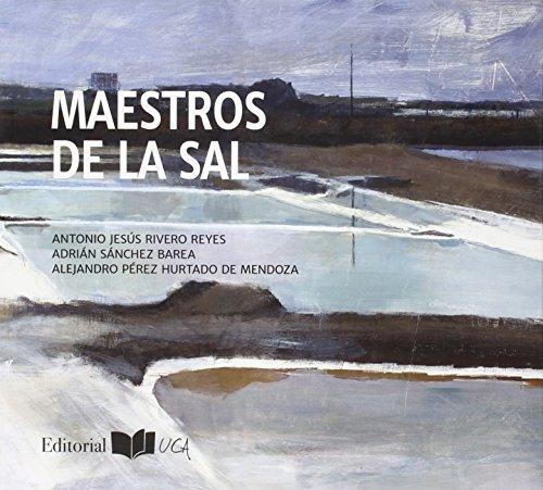 MAESTROS DE LA SAL: Pérez Hurtado de Mendoza, Alejandro; Sánchez Barea, Adrián; Rivero Reyes, ...