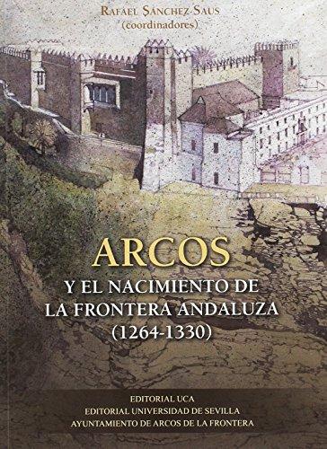 ARCOS Y EL NACIMIENTO DE LA FRONTERA: SANCHEZ SAUS, RAFAEL
