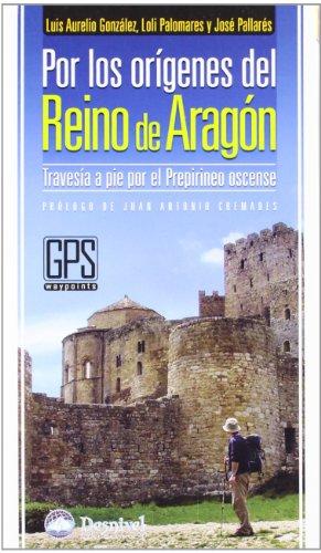 9788498291322: Por los origenes del reino de Aragón (Guias De Excursionismo)