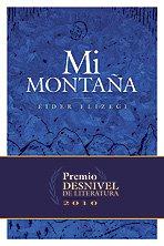 9788498292046: Mi Montaña (2010 Premio Desnivel De Literatura) (Literatura (desnivel))