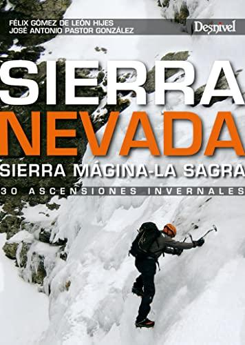 9788498292909: Sierra Nevada. Sierra Mágina-La Sagra. 30 Ascensiones Invernales (Guia Montaña)