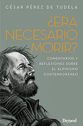 9788498293326: ¿Era necesario morir?. Comentarios y reflexiones sobre el alpinismo contemporáneo (Literatura (desnivel))