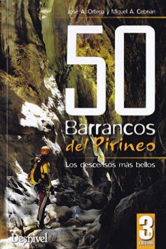 50 barrancos del Pirineo: Los descensos más: Ortega Becerril, José