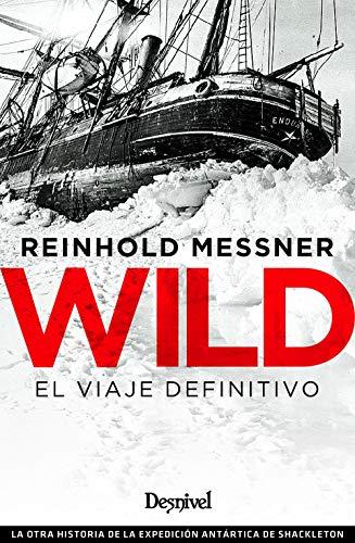 9788498294798: Wild. El Viaje definitivo: La otra historia de la expedición antártica de Shackleton
