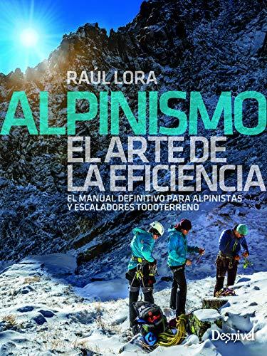 9788498294835: Alpinismo. El Manual definitivo para Alpinistas y escaladores: El manual definitivo para alpinistas y escaladores todoterreno