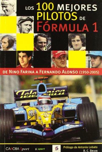 LOS 100 MEJORES PILOTOS DE LA FORMULA 1: de Nino Farina a Fernando Alonso: C. R. Brian