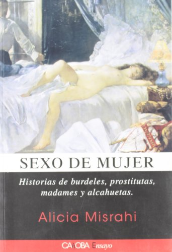 SEXO DE MUJER. HISTORIAS DE BURDELES, PROSTITUTAS,: MISRAHI VALLES, ALICIA