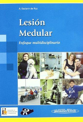 Lesion Medular/ Spinal Cord Injury: Enfoque Multidisciplinario/: Ana Esclarin De