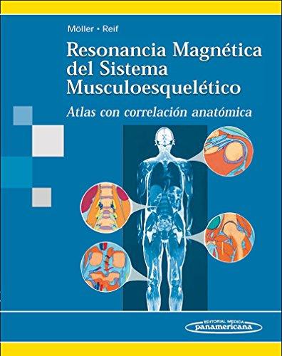 Resonancia magnetica del sistema musculoesqueletico / Magnetic: Torsten B., M.D.