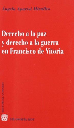 9788498363074: Derecho a la Paz y derecho a la Guerra en Francisco de Vitoria