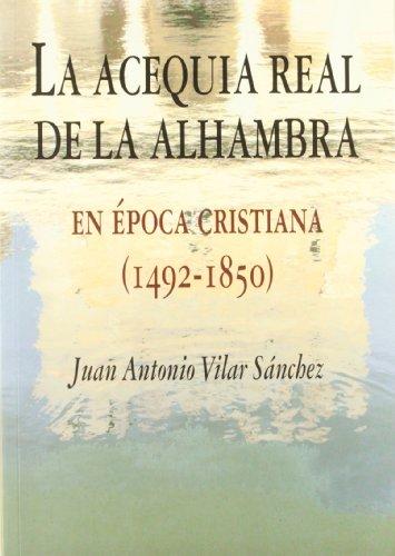 9788498368079: La Acequia Real de La Alhambra En Epoca Cristiana (1492-1850): Inmersion En El Sistema Hidraulico de La Alhambra y Granada