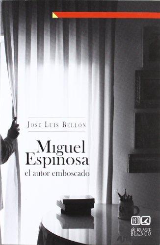 9788498368291: MIGUEL ESPINOSA. EL AUTOR EMBOSCADO.