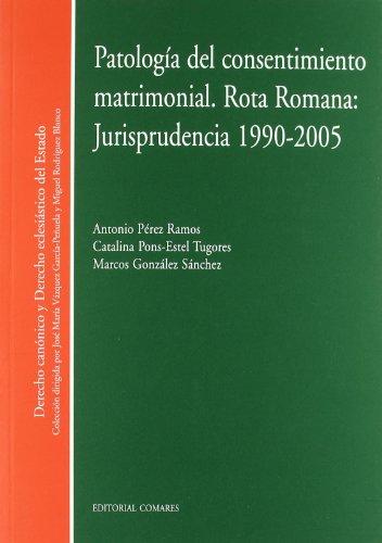 9788498368697: PatologAa del consentimiento matrimonial rota romana : jurisprudencia 1990-2005