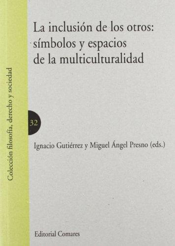 9788498369540: Inclusión De Los Otros: Símbolos Y Espacios De La Multiculturalidad (Filosofia, Derecho Y Socie)