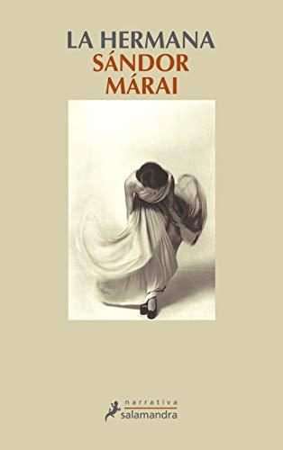 La hermana/ The Sister (Spanish Edition): Sandor Marai, Maria Szijj (Translator), J. M. Gonzales ...
