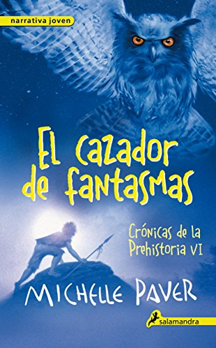 9788498386196: El Cazador De Fantasmas. Crónicas De La Prehistoria VI (Narrativa Joven)