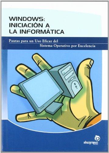 9788498391626: Windows: iniciación a la informática: Pautas para un uso eficaz del sistema operativo por excelencia