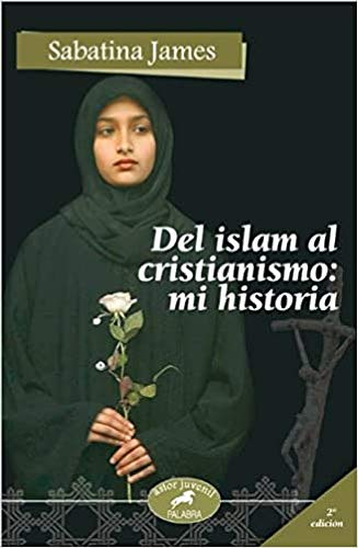 del Islam Al Cristianismo (Spanish Edition) - Sabatina James