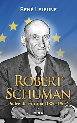 Robert Schuman. Padre de Europa (1886-1963): René Lejeune