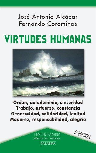 VIRTUDES HUMANAS: Orden, autodominio, sinceridad. Trabajo, esfuerzo, constancia. Generosidad, ...
