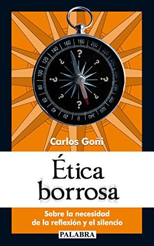Etica borrosa. Sobre la necesidad de la reflexión y el silencio: Carlos Goñi Zubieta
