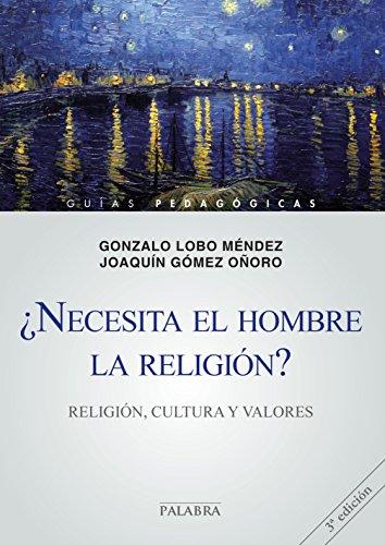 NECESITA EL HOMBRE LA RELIGION? RELIGION, CULTURA
