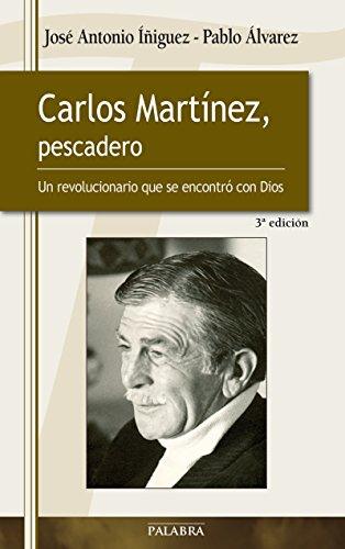9788498405491: Carlos Martinez, pescadero / Carlos Martinez, fishmonger: Un Revolucionario Que Se Encontro Con Dios / a Revolutionary Who Met God (Spanish Edition)