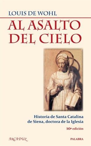9788498405521: Al asalto del cielo: Historia de Santa Catalina de Siena, doctora de la Iglesia