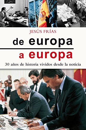 9788498407457: De Europa a Europa: 30 años de historia vividos desde la noticia