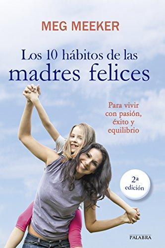 9788498408485: 10 Habitos de las madres felices: para vivir con pasión, exito y equilibrio
