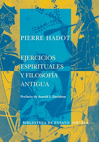 Ejercicios espirituales y filosofia antigua/ Spiritual Exercises and Old Philosophy (Spanish Edition) (8498410029) by Pierre Hadot