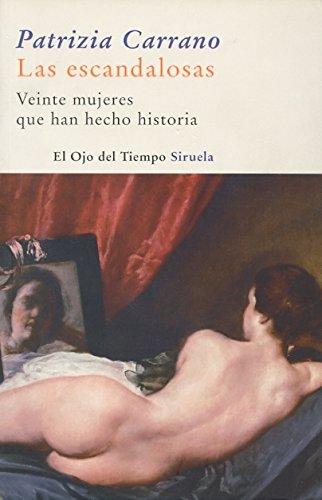 9788498411805: Las escandalosas/ The shocking: Veinte Mujeres Que Han Hecho Historia/ Twenty Women Have Made History (El Ojo Del Tiempo) (Spanish Edition)