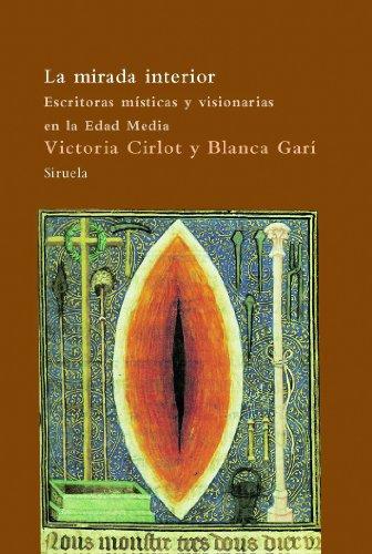 9788498411829: La mirada interior / The Interior Look: Escritoras místicas y visionarias en la Edad Media / Mystical and Visionary Writers in the Middle Ages (Spanish Edition)