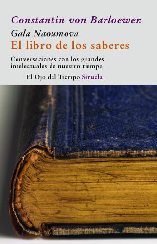 El libro de los saberes / The Book of Knowledge: Conversaciones con los grandes intelectuales de ...