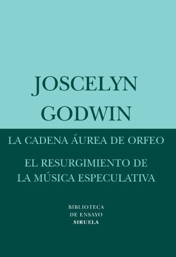 9788498413397: La cadena aurea de Orfeo. El resurgimiento de la musica especulativa (Biblioteca De Ensayo. Serie Menor / Essay's Library. Minor Series) (Spanish Edition)