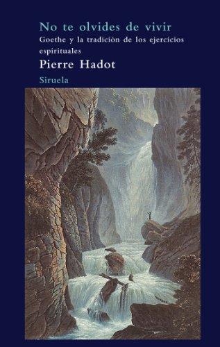 9788498413670: No te olvides de vivir / Do not Forget to Live: Goethe Y La Tradicion De Los Ejercicios Espirituales / Goethe and Tradition of Spiritual Exercises (Arbol Del Paraiso / Paradise Tree) (Spanish Edition)
