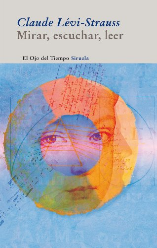 Mirar, escuchar, leer / Look, Listen, Read (El Ojo Del Tiempo / the Eye of Time) (Spanish Edition) (8498414059) by Levi-Strauss, Claude