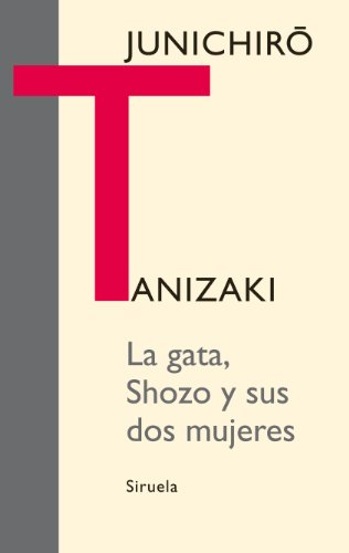 La gata, Shozo y sus dos mujeres / The Cat, Shozo and His Two Wives (Spanish Edition) (8498414776) by Tanizaki, Junichiro