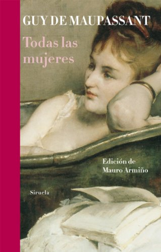 Todas las mujeres / All women (Spanish Edition) (8498415322) by Maupassant, Guy de
