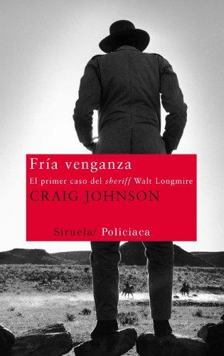 FRIA VENGANZA: El primer caso del sheriff Longmire.: Johnson, Craig