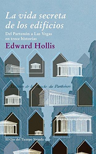 9788498415865: La vida secreta de los edificios: Del Partenón a Las Vegas en trece historias (El Ojo del Tiempo)