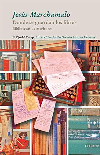 9788498416091: Donde se guardan los libros: Bibliotecas de escritores (El Ojo del Tiempo)