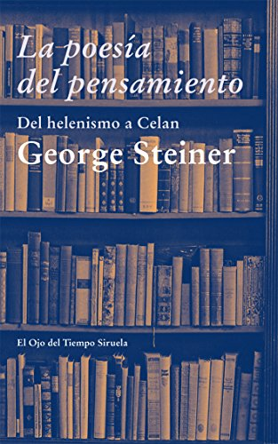 9788498418064: La poesia del pensamiento / The Poetry of Thought: Del Helenismo a Celan / From the Hellenism to Celan (El Ojo Del Tiempo / the Eye of Time) (Spanish Edition)