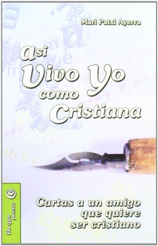 9788498420869: Así vivo yo como cristiana: Cartas a un amigo que quiere ser cristiano (Mesa y palabra)