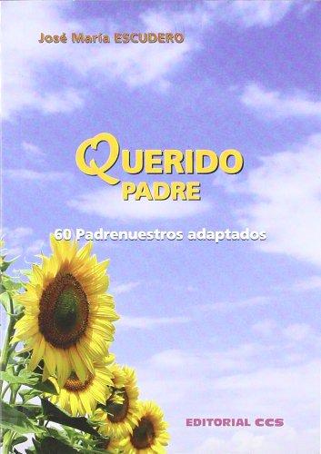 QUERIDO PADRE: 60 Pdrenuestros adaptados: José María Escudero