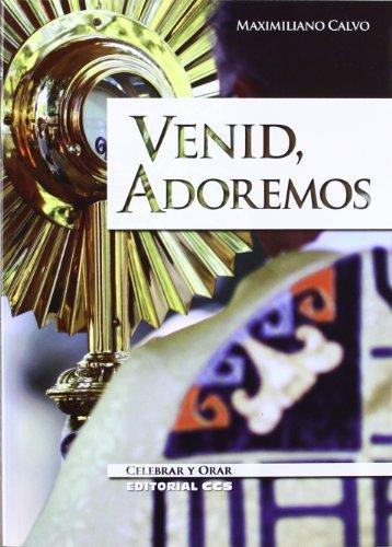 VENID, ADOREMOS: Celebrar y orar: Maximiliano Calvo