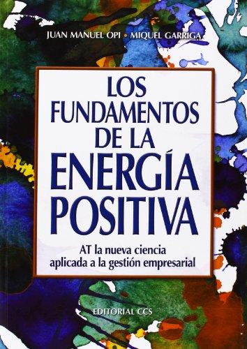 LOS FUNDAMENTOS DE LA ENERGIA POSITIVA: AT la nueva ciencia aplicada a la gestión ...
