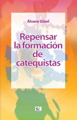 REPENSAR LA FORMACION DE CATEQUISTAS: Álvaro Ginel