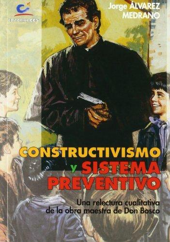 CONSTRUCTIVISMO Y SISTEMA PREVENTIVO: Una relectura cualitativa de la obra maestra de Don Bosco: ...
