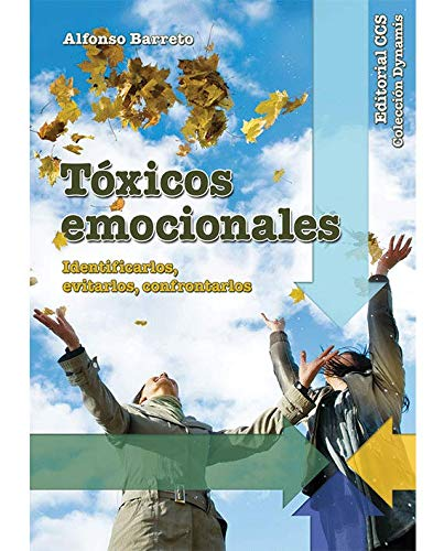 Tóxicos emocionales : identificarlos, evitarlos, confrontarlos (Paperback): Alfonso Barreto Nieto